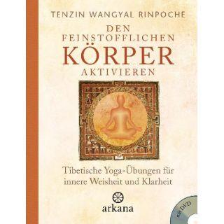 Den feinstofflichen Körper aktivieren - Tibetische Yoga-Übungen für innere Weisheit und Klarheit