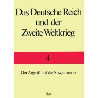 Das Deutsche Reich und der Zweite Weltkrieg Band 4 - Der Angriff auf die Sowjetunion