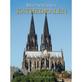 Deutschlands Kathedralen - Geschichte und Baugeschichte der Bischofskirchen vom frühen Christentum bis heute