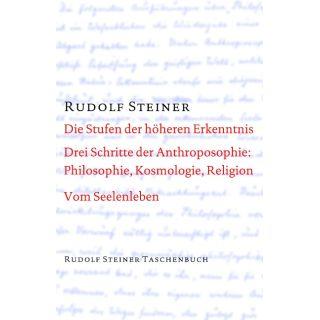 Die Stufen der höheren Erkenntnis - Kosmologie, Religion und Philosophie. Vom Seelenleben. Schriften und Aufsätze 1905, 1912/23