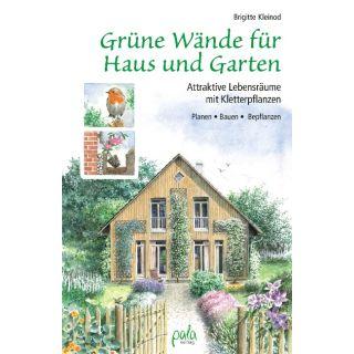 Grüne Wände für Haus und Garten - Attraktive Lebensräume mit Kletterpflanzen. Planen, Bauen, Bepflanzen