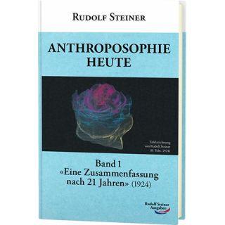Anthroposophie heute, Band 1 - Eine Zusammenfassung nach 21 Jahren (1924)