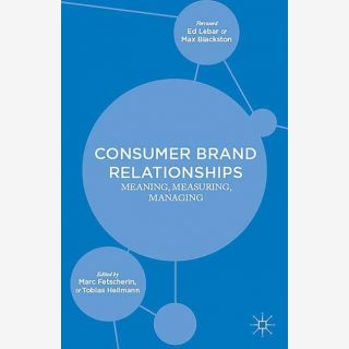 Consumer Brand Relationships - Meaning, Measuring, Managing