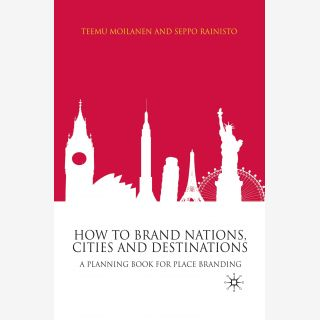 How to Brand Nations, Cities and Destinations - A Planning Book for Place Branding