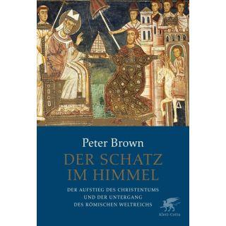 Der Schatz im Himmel - Der Aufstieg des Christentums und der Untergang des römischen Weltreichs