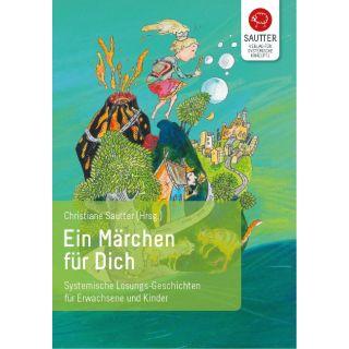 Ein Märchen für Dich - Systemische Lösungs-Geschichten für Erwachsene und Kinder