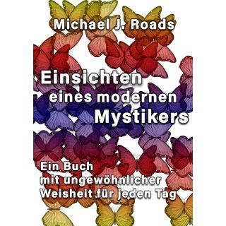 Einsichten eines modernen Mystikers - Ein Buch mit ungewöhnlicher Weisheit für jeden Tag