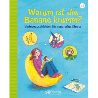 Warum ist die Banane krumm? Vorlesegeschichten für neugierige Kinder - aktualisierte Neuauflage