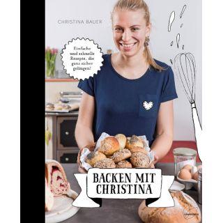 Backen mit Christina - Einfache und schnelle Rezepte, die ganz sicher gelingen. U.a. Brot, Semmeln, pikantes Gebäck, Germknödel, Hefezopf