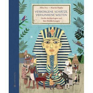 Verborgene Schätze, versunkene Welten - Große Archäologen und ihre Entdeckungen