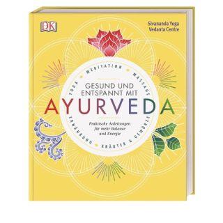 Gesund und entspannt mit Ayurveda - Praktische Anleitung für mehr Balance und Energie - Yoga, Meditation, Massage, Ernährung, Kräuter & Gewürze