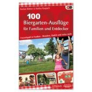 100 Biergarten-Ausflüge für Familien und Entdecker - Freizeitspaß in Franken - Wandern, Radeln und vieles mehr