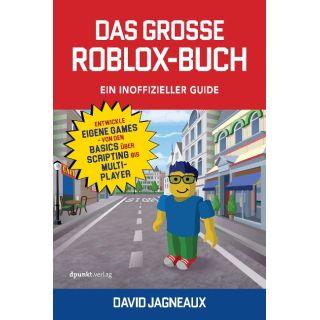 Das große Roblox-Buch - Ein inoffizieller Guide - Entwickle eigene Games - von den Basics über Scripting bis Multiplayer