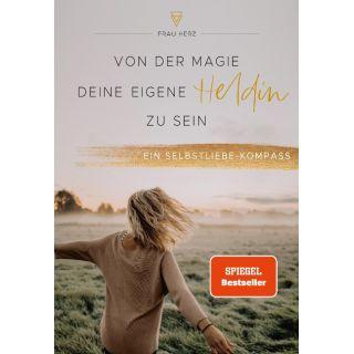 Von der Magie, deine eigene Heldin zu sein - Ein Selbstliebe-Kompass