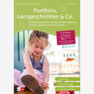 Portfolio, Lerngeschichten & Co. - Entwicklungsschritte von Kita-Kindern erkennen, sichtbar machen und dokumentieren