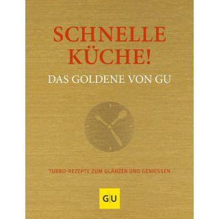 Schnelle Küche! Das Goldene von GU - Turborezepte zum Glänzen und Genießen