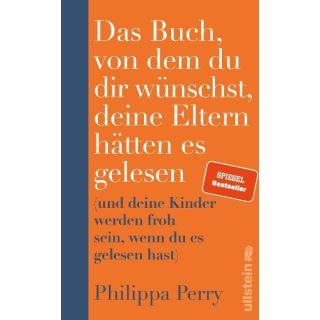 Das Buch, von dem du dir wünschst, deine Eltern hätten es gelesen - (und deine Kinder werden froh sein, wenn du es gelesen hast)