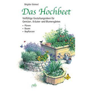 Das Hochbeet - Planen, Bauen, Bepflanzen / Vielfältige Gestaltungsideen für Gemüse-, Kräuter- und Blumengärten