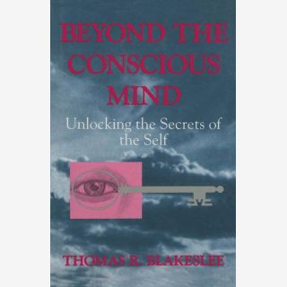 Beyond the Conscious Mind - Unlocking the Secrets of the Self